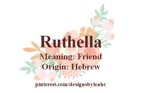 Baby Girl Name: Ruthella. Meaning: Friend. Origin: Hebrew. #hebrewvocabulary