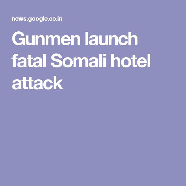 Gunmen launch fatal Somali hotel attack