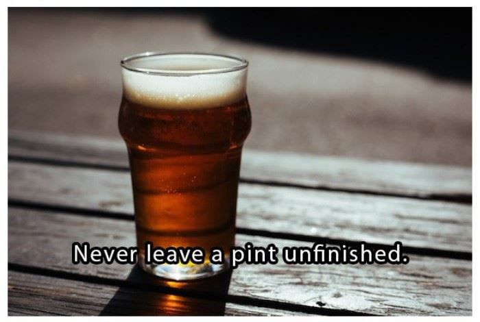 Never leave a pint unfinished | www.piclectica.com #piclectica