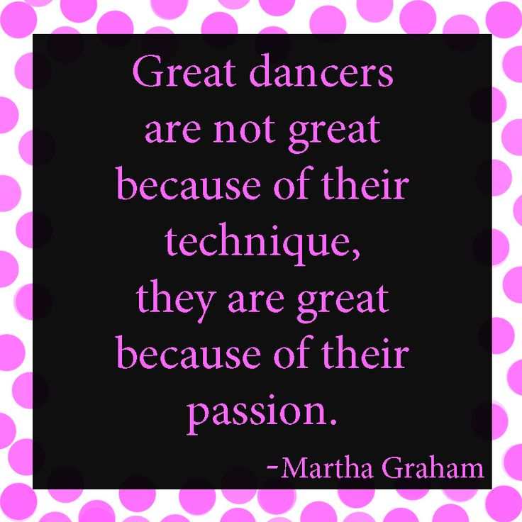 """""""Great dancers are not great because of their technique, they are great because of their passion."""" - Martha Grauham #DanceQuotes"""