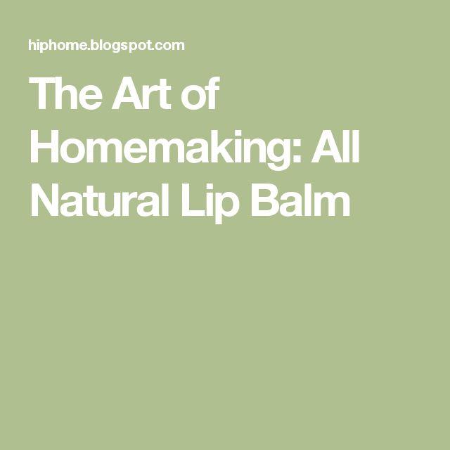 The Art of Homemaking: All Natural Lip Balm