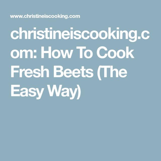 christineiscooking.com: How To Cook Fresh Beets (The Easy Way)