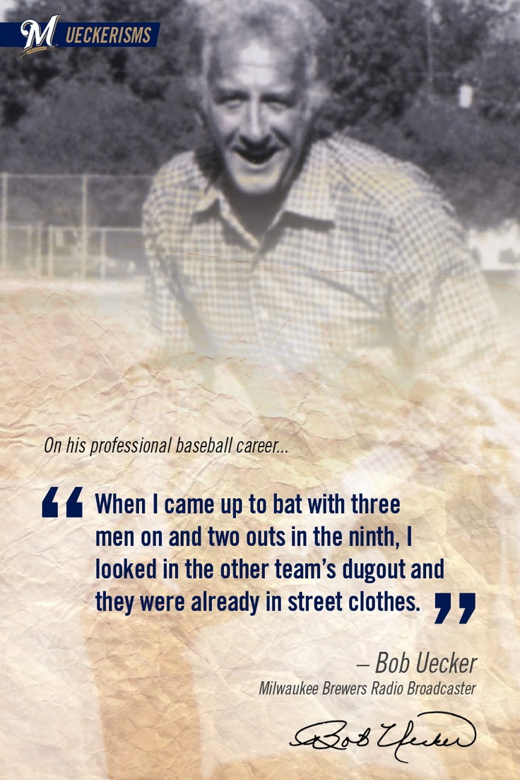 """When I came up to bat with three men on and two outs in the ninth, I looked in the other team's dugout and they were already in street clothes."" #BREWERS #UECKER: Bob, Favorite Sports, Brewers Packers, Milwaukee Brewers, Brewers Baseball, Homerun Milwaukee Baseball, Packer Brewer Badger, Brewers Uecker, Sports Teams"