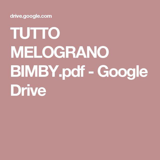 TUTTO MELOGRANO BIMBY.pdf - Google Drive