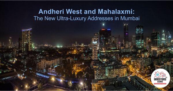 Andheri West and Mahalaxmi: The New Ultra-Luxury Addresses in Mumbai.