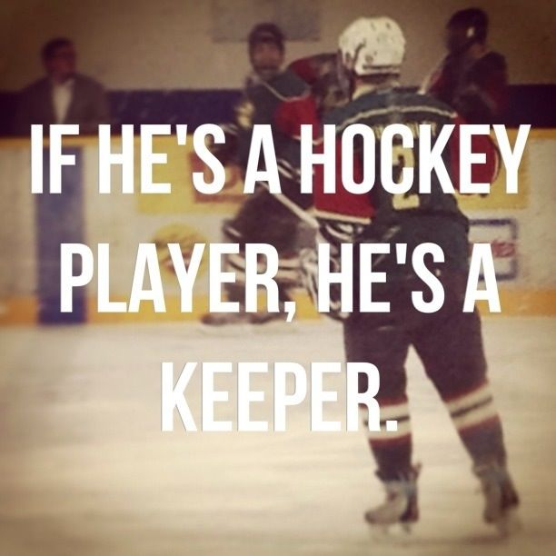 If he's a hockey player, he's a keeper.                                                                                                                                                                                 More