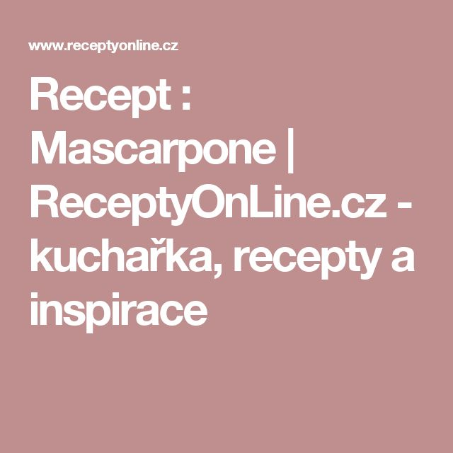 Recept : Mascarpone | ReceptyOnLine.cz - kuchařka, recepty a inspirace