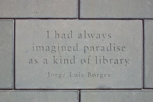 """""""I had always imaged paradise as a kind of library."""" -Jorge Luis Borges"""