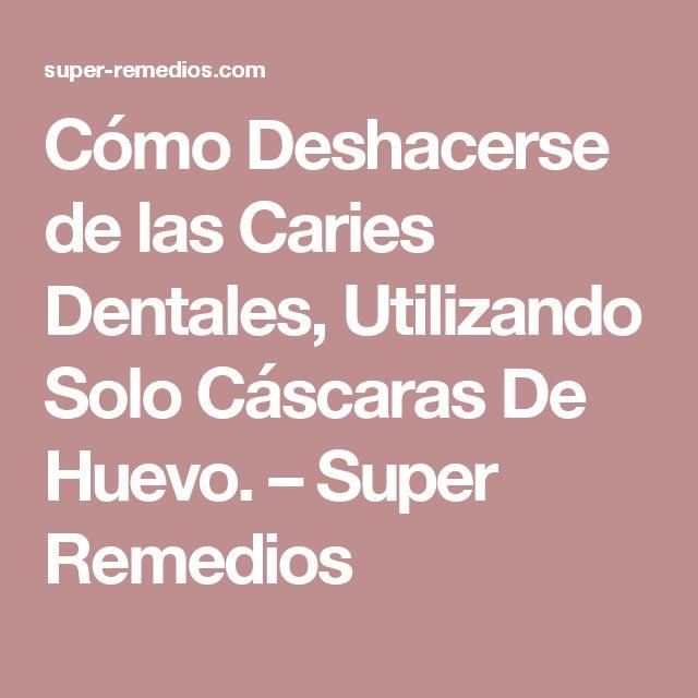 Cómo Deshacerse de las Caries Dentales, Utilizando Solo Cáscaras De Huevo. – Super Remedios