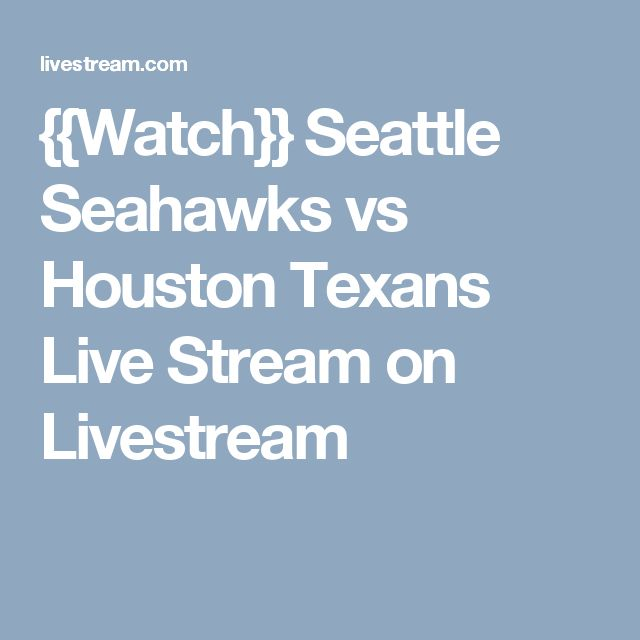 {{Watch}} Seattle Seahawks vs Houston Texans Live Stream on Livestream