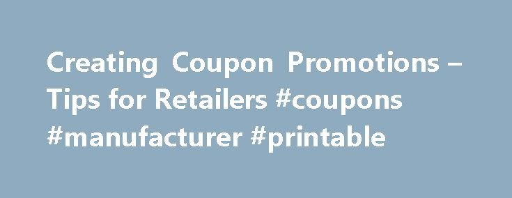 Creating Coupon Promotions – Tips for Retailers #coupons #manufacturer #printable http://coupons.remmont.com/creating-coupon-promotions-tips-for-retailers-coupons-manufacturer-printable/  #retail coupons # Creating Coupon Promotions Updated October 19, 2016 Never in the history of retail have coupons been more effective or demanded by customers than now. The advent couponing apps like Groupon or Retail Me Knot have made shopping with a coupon an almost necessity. Its not secret that…