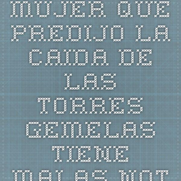 MUJER QUE PREDIJO LA CAIDA DE LAS TORRES GEMELAS TIENE MALAS NOTICIAS PARA EL 2016 Y AUN HAY MAS!!! - Viviendo En Salud