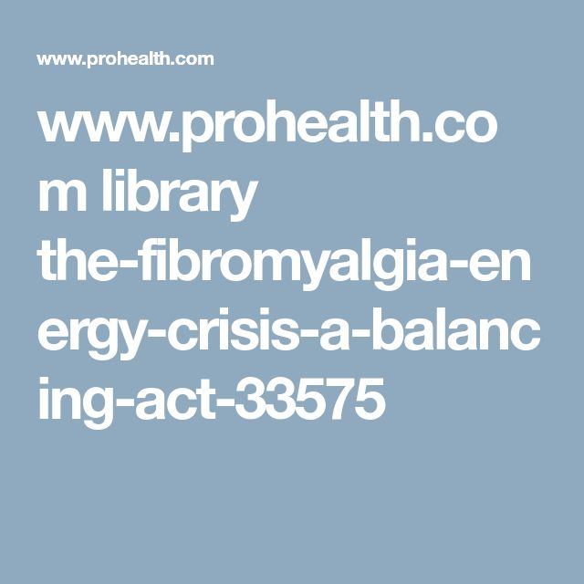 www.prohealth.com library the-fibromyalgia-energy-crisis-a-balancing-act-33575