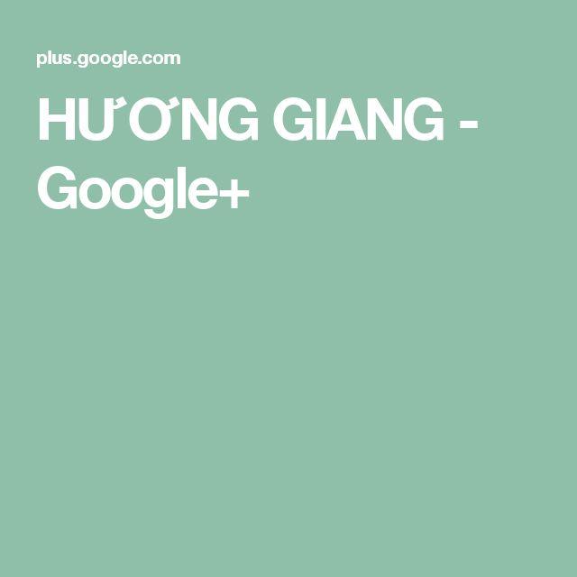 HƯƠNG GIANG - Google+