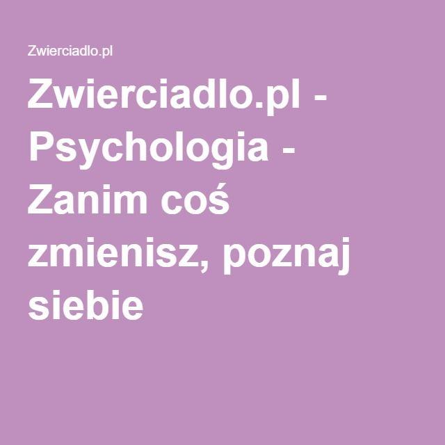 Zwierciadlo.pl - Psychologia - Zanim coś zmienisz, poznaj siebie