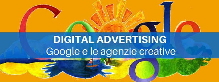 Digital advertising: Google e le agenzie creative