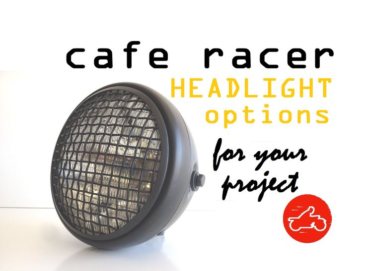What are some of the options to consider for a headlight when designing your cafe racer? many are the cafe racer headlight designs for your bike