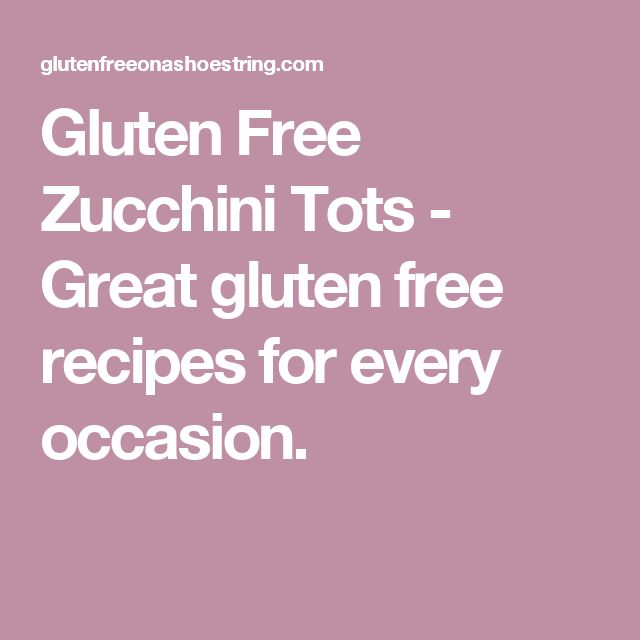 Gluten Free Zucchini Tots - Great gluten free recipes for every occasion.
