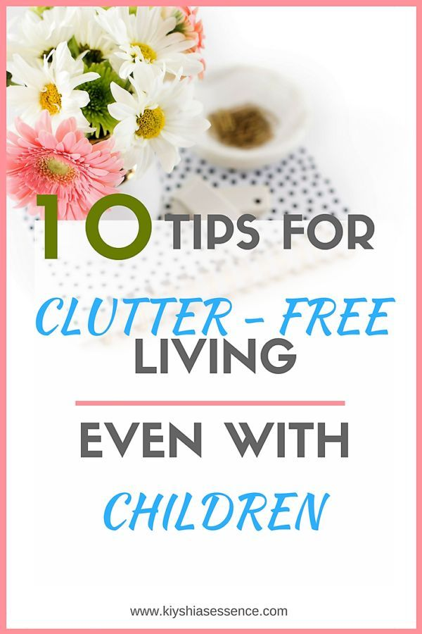 10 TIPS ON HOW TO LIVE CLUTTER - FREE EVEN WITH CHILDREN - Kiyshia's Essence