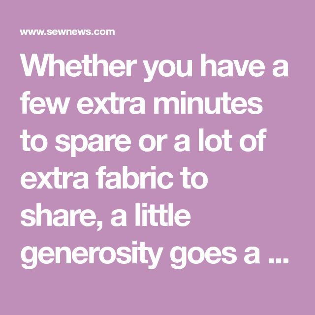 Whether you have a few extra minutes to spare or a lot of extra fabric to share, a little generosity goes a long way when it comes to sewing for charity. Read