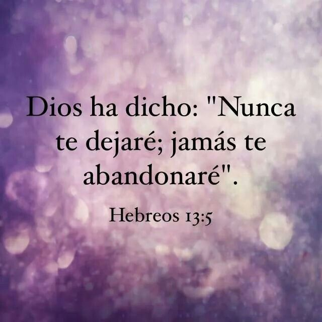 Sean vuestras costumbres sin avaricia, contentos con lo que tenéis ahora; porque él dijo: No te desampararé, ni te dejaré; Hebreos 13:5