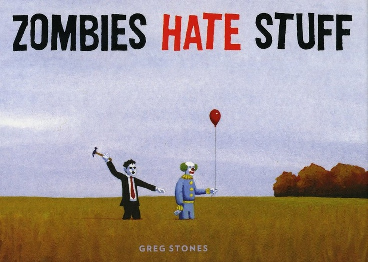 Zombies Hate Stuff by Greg Stones - This book sounds amazing. Can't wait to see it in the bookstores.