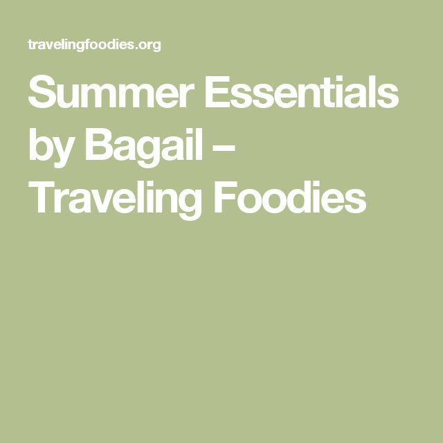 Summer Essentials by Bagail – Traveling Foodies