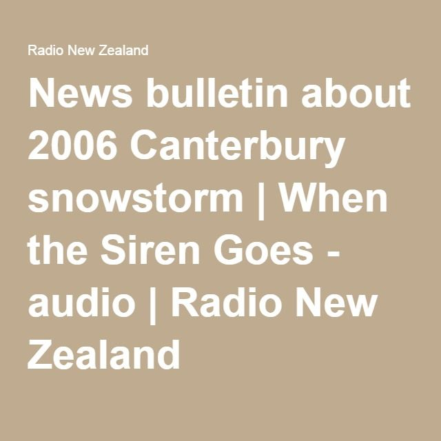 News bulletin about 2006 Canterbury snowstorm | When the Siren Goes - audio | Radio New Zealand