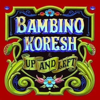 Bambino Koresh - Up and Left