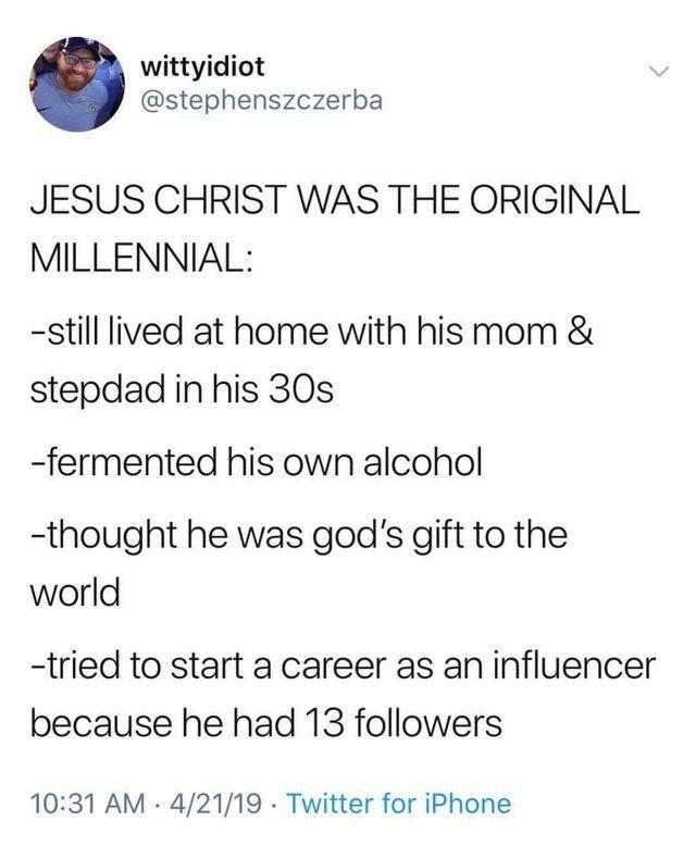 Jesus The Original Millennial Whitepeopletwitter Millennial Memes Memes Millennials