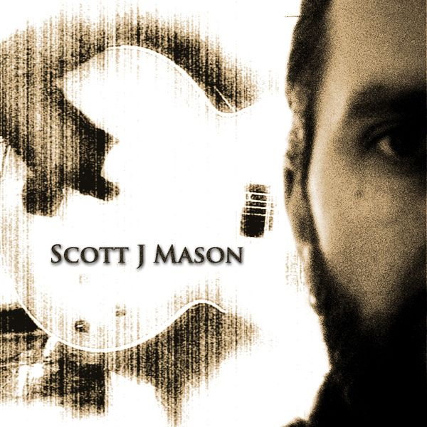 Check out Scott J Mason on ReverbNation