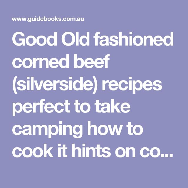 Good Old fashioned corned beef (silverside) recipes perfect to take camping how to cook it hints on cooking hints on preparing