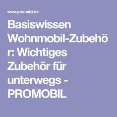 Basiswissen Wohnmobil-Zubehör: Wichtiges Zubehör für unterwegs - PROMOBIL