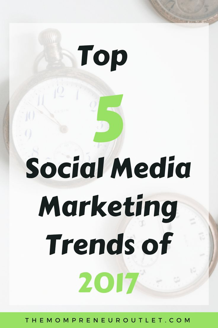 Top 5 Social Media Marketing Trends of 2017 - The Mompreneur Outlet