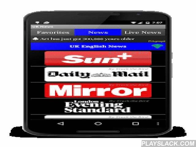 UK News Daily Papers  Android App - playslack.com ,  This is an online UK e-paper and live news application with ads. Users can read TOP 44+ UK News and English daily newspapers with a single touch – NO TYPING REQUIRED! In addition to that user can read live news from various channels. Some of the newspapers made available to you are  The Sun Daily Mail Mirror Standard Telegraph Express Daily Star The Times The Independent BBC BBC UK Financial Times Daily Record The Gaurdian…