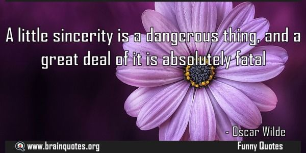 A little sincerity is a dangerous thing and a great deal of it is absolutely  A little sincerity is a dangerous thing and a great deal of it is absolutely fatal  For more #brainquotes http://ift.tt/28SuTT3  The post A little sincerity is a dangerous thing and a great deal of it is absolutely appeared first on Brain Quotes.  http://ift.tt/2ggy2Ac