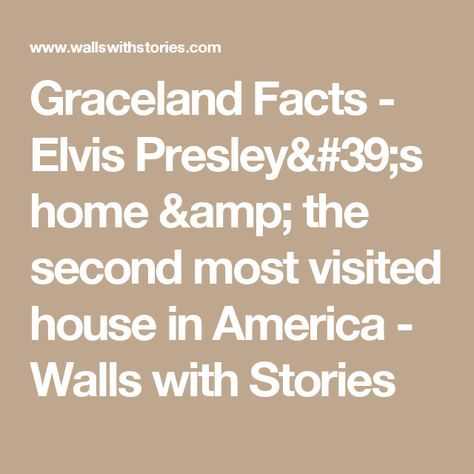 Graceland Facts - Elvis Presley's home & the second most visited house in America - Walls with Stories