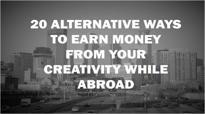 20 Easy Ways to Earn Money from Your Creativity while Abroad – Working abroad
