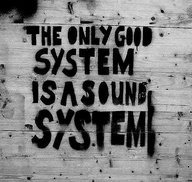 Cool Quotes | Words to Live By | The only good system is a sound system