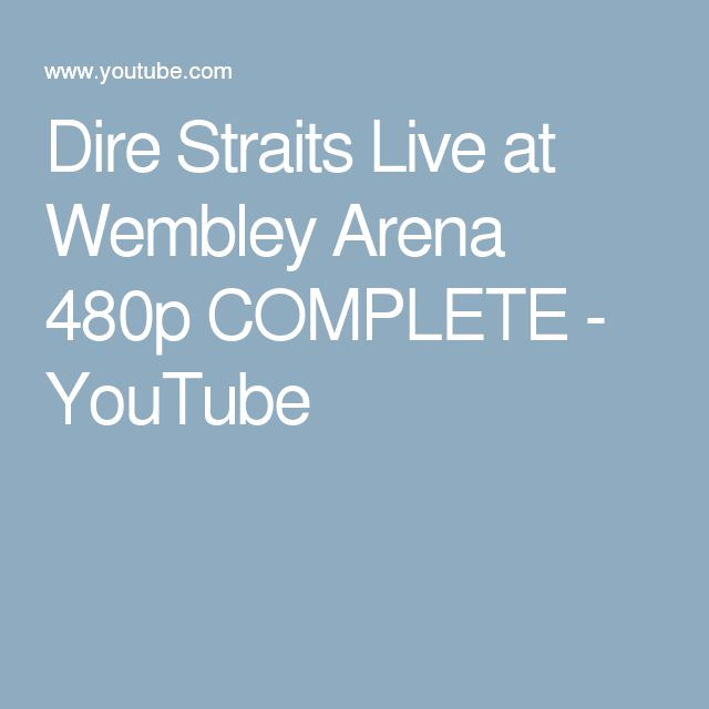 Dire Straits Live at Wembley Arena 480p COMPLETE - YouTube