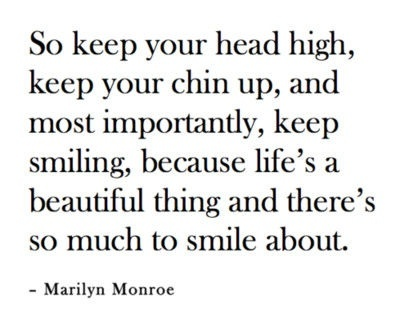 Smile, smile, smile!Smile Quotes, Soo True, Head High, Marilyn Monroe Quotes, Chin Up, Living Life, True Dat, Favorite Quotes, Love Quotes