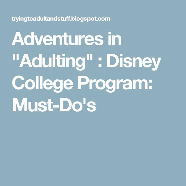 "Adventures in ""Adulting"" : Disney College Program: Must-Do's"