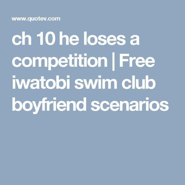 ch 10 he loses a competition   Free iwatobi swim club boyfriend scenarios