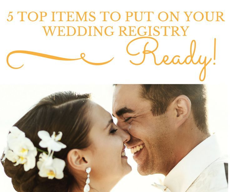 5 Top Items to Put On Your Wedding Registry - Blissfully Domestic