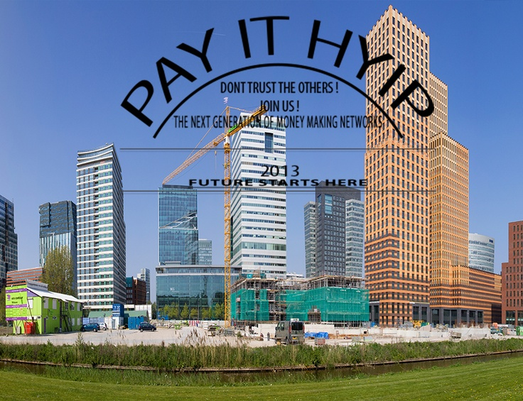 "City Skyscraper Towers Still Under Construction in the Background - In front a Simple ""Future Starts Here"" Enter Button Useable - Text Logo  Pay IT Hyip - The next generation of Money Making Hyip Monitor Networks - Dont Trust the others !  !!! JOIN US !!!"
