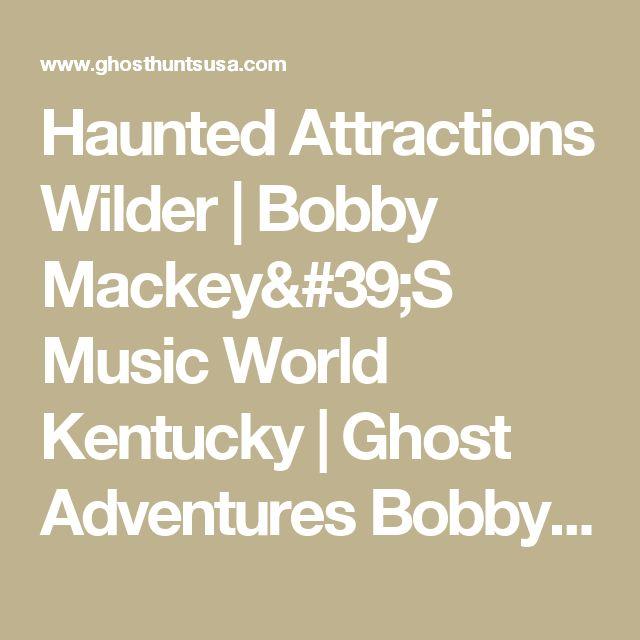 Haunted Attractions Wilder | Bobby Mackey'S Music World Kentucky | Ghost Adventures Bobby Mackey'S 41071 - Ghost Hunts USA