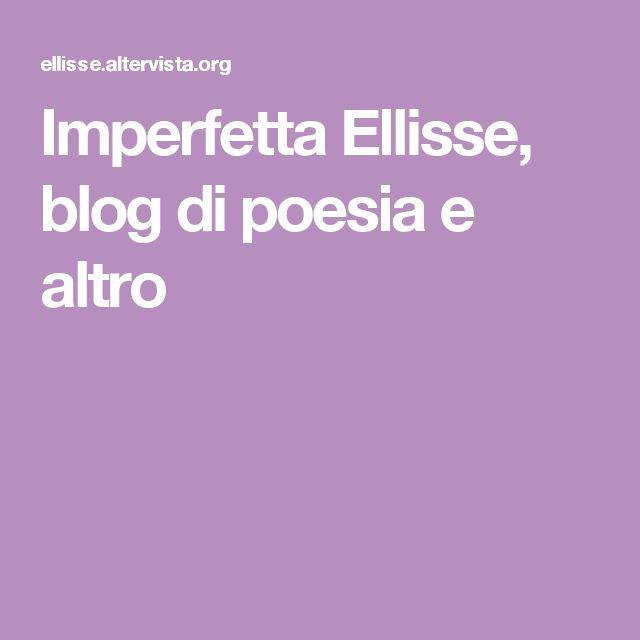 Imperfetta Ellisse, blog di poesia e altro
