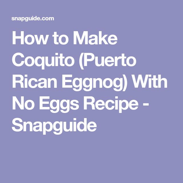 How to Make Coquito (Puerto Rican Eggnog) With No Eggs Recipe - Snapguide
