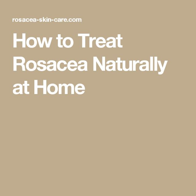 How to Treat Rosacea Naturally at Home