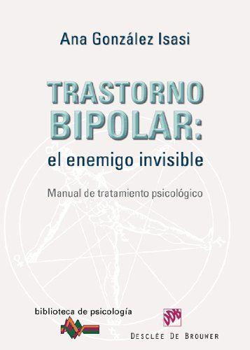 Trastorno bipolar : el enemigo invisible : manual de tratamiento psicológico / Ana González Isasi